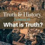 Truth & History, Lesson 1 what is truth