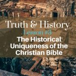 Truth & History, Lesson 3: the Historical Uniqueness of the Christian Bible