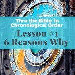 Thru the Bible In Chronological Order Lesson #1 6 Reasons Why