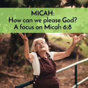How to please God, a discussion of Micah 6:8