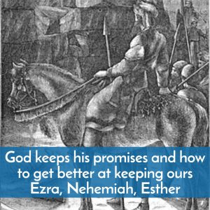 Ezra, Nehemiah, Esther and how God keeps his promises