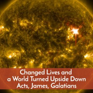 Changed lives and a world turned upside down Acts, James, Galatians