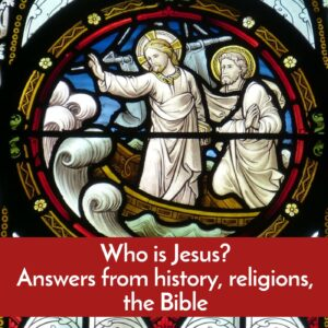 Who is Jesus? Answers from history, religions, the Bible