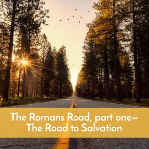 Podcast on Romans, The Roman Road, part 1