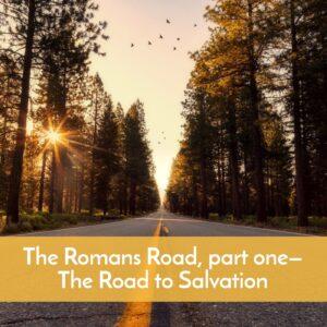 Podcast on Romans, The Roman Road, part 1