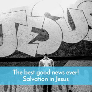 An explanation of the good news of salvation in Jesus