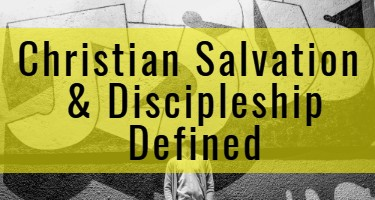Christian Salvation & Discipleship defined