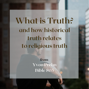 What is truth? and how historical truth relates to religious truth